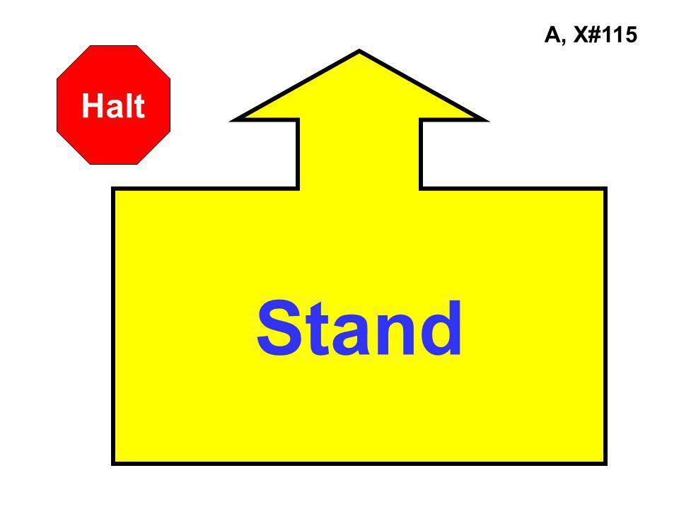 A, X#115 Stand Halt