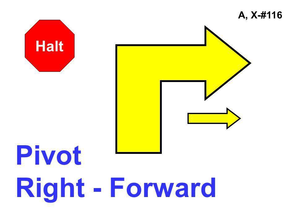 A, X-#116 Pivot Right - Forward Halt