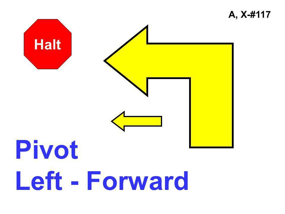 A, X-#117 Pivot Left - Forward Halt
