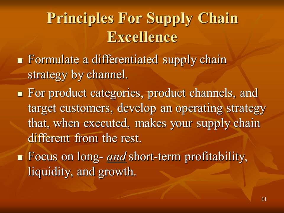 11 Principles For Supply Chain Excellence Formulate a differentiated supply chain strategy by channel. Formulate a differentiated supply chain strateg