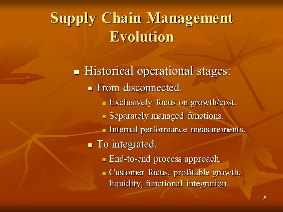 5 Supply Chain Management Evolution Historical operational stages: Historical operational stages: From disconnected. From disconnected. Exclusively fo