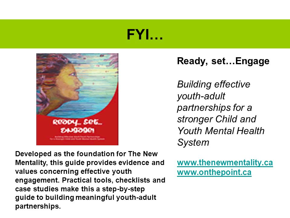 Ready, set…Engage Building effective youth-adult partnerships for a stronger Child and Youth Mental Health System www.thenewmentality.ca www.onthepoin