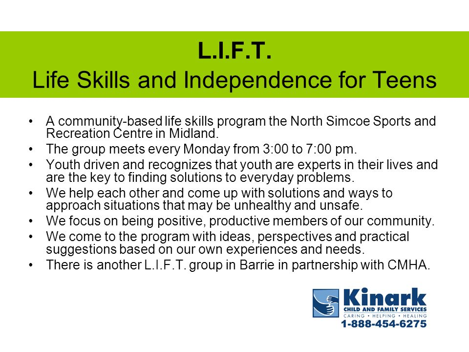 L.I.F.T. Life Skills and Independence for Teens A community-based life skills program the North Simcoe Sports and Recreation Centre in Midland. The gr