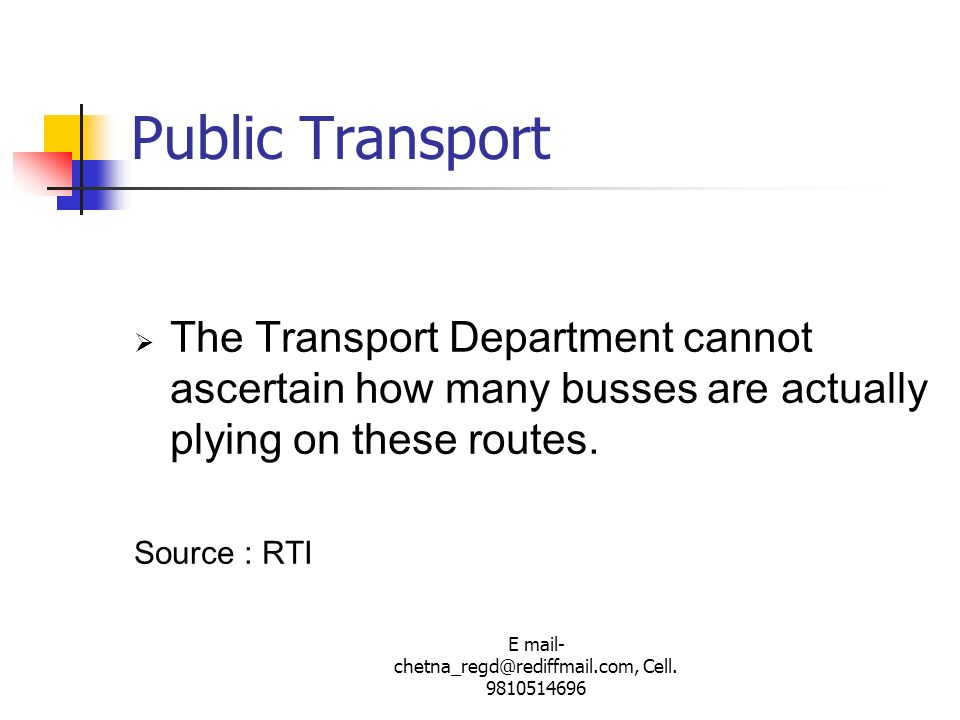 E mail- chetna_regd@rediffmail.com, Cell. 9810514696 Public Transport The Transport Department cannot ascertain how many busses are actually plying on