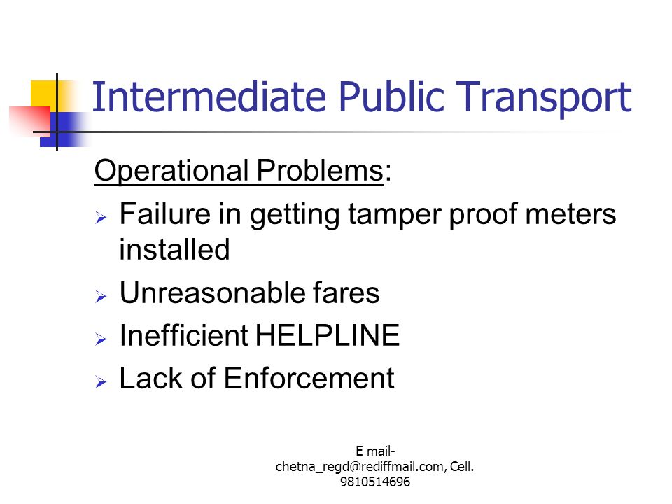 E mail- chetna_regd@rediffmail.com, Cell. 9810514696 Intermediate Public Transport Operational Problems: Failure in getting tamper proof meters instal