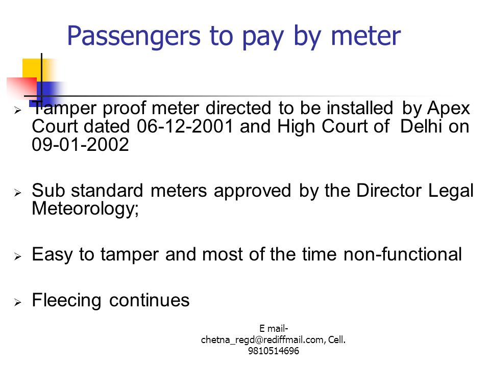 E mail- chetna_regd@rediffmail.com, Cell. 9810514696 Passengers to pay by meter Tamper proof meter directed to be installed by Apex Court dated 06-12-