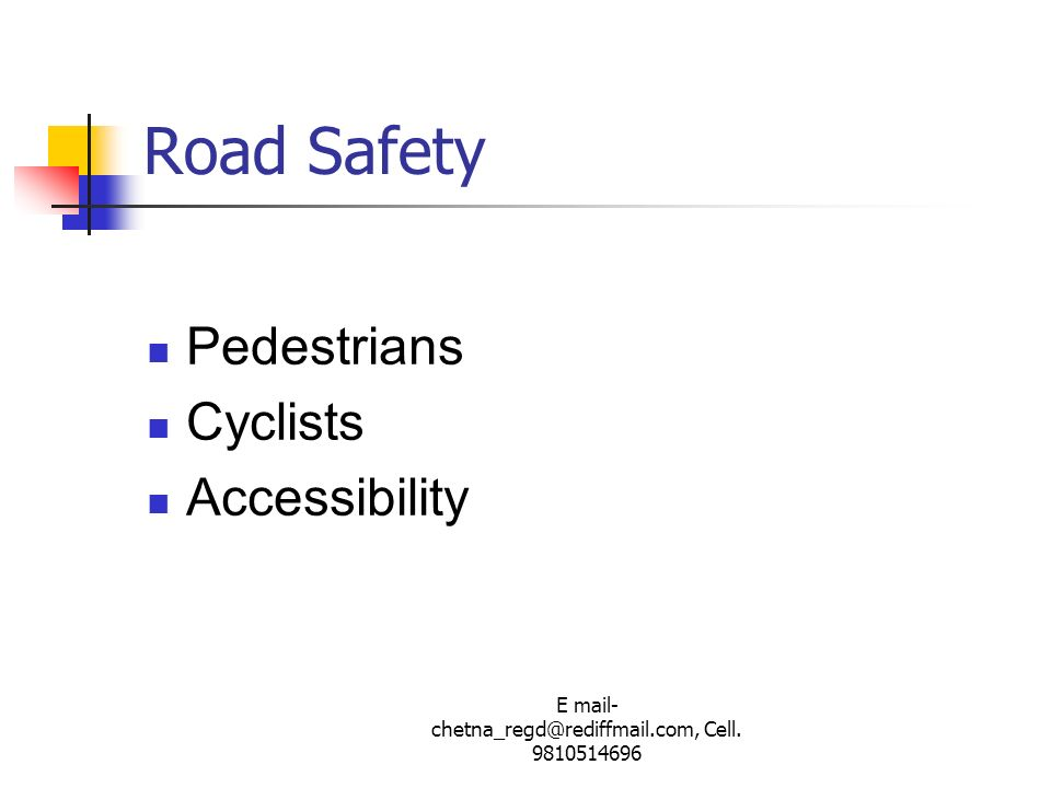 E mail- chetna_regd@rediffmail.com, Cell. 9810514696 Road Safety Pedestrians Cyclists Accessibility