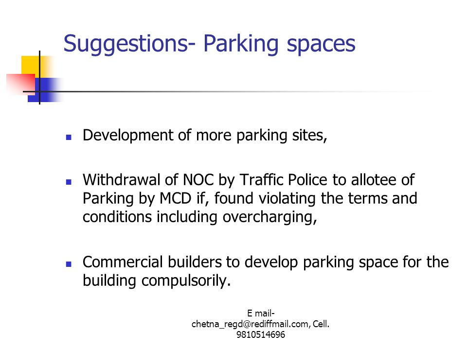 E mail- chetna_regd@rediffmail.com, Cell. 9810514696 Development of more parking sites, Withdrawal of NOC by Traffic Police to allotee of Parking by M