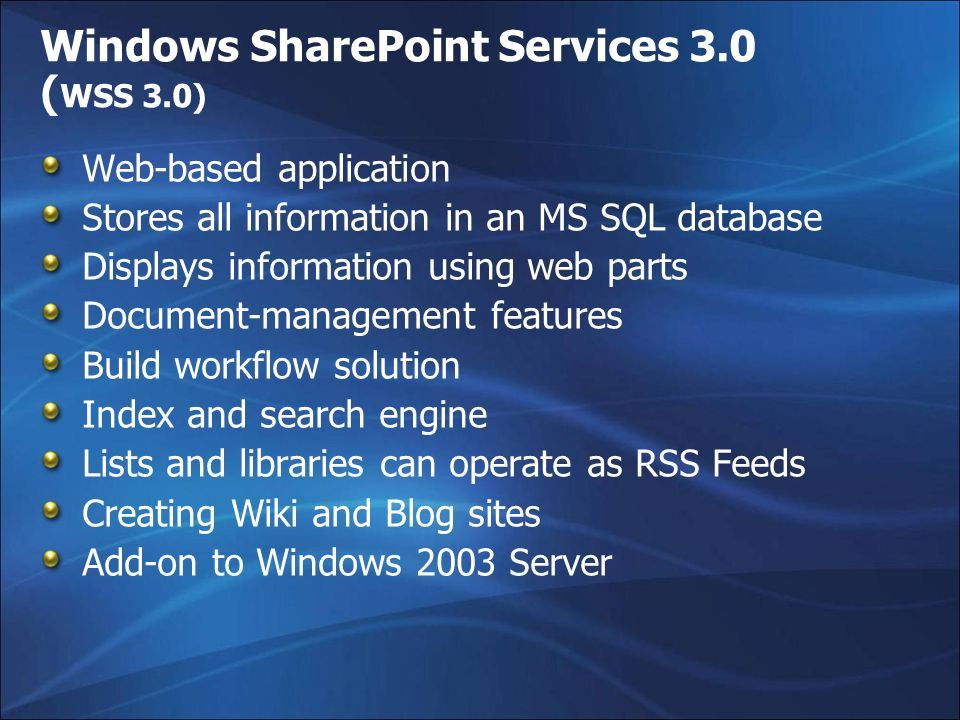 Windows SharePoint Services 3.0 ( WSS 3.0) Web-based application Stores all information in an MS SQL database Displays information using web parts Doc