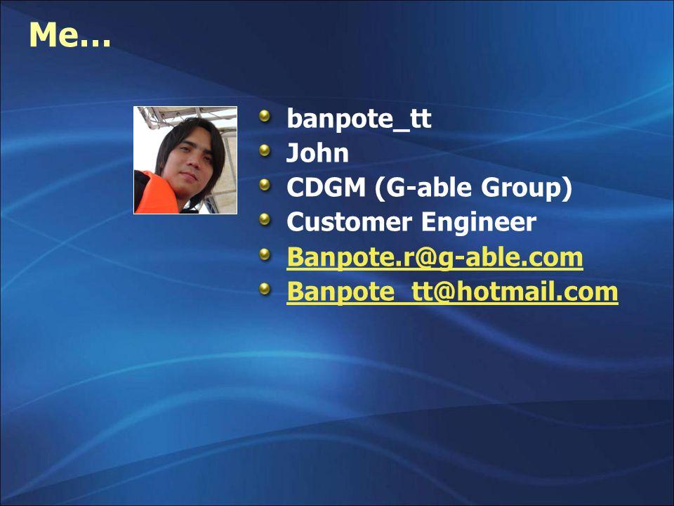 Me… banpote_tt John CDGM (G-able Group) Customer Engineer Banpote.r@g-able.com Banpote_tt@hotmail.com