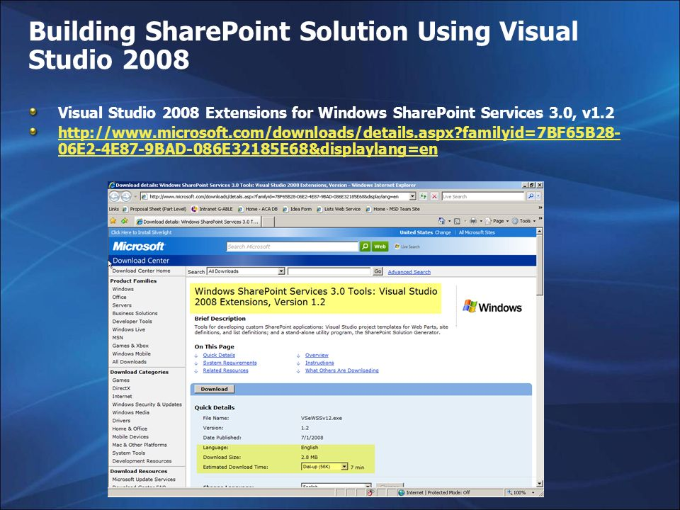 Building SharePoint Solution Using Visual Studio 2008 Visual Studio 2008 Extensions for Windows SharePoint Services 3.0, v1.2 http://www.microsoft.com