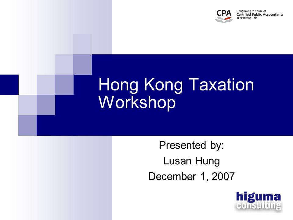 Hong Kong Taxation Workshop Presented by: Lusan Hung December 1, 2007