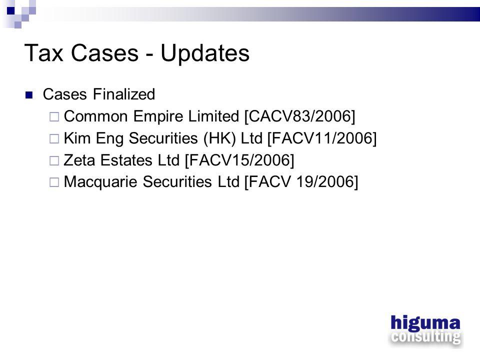 Tax Cases - Updates Cases Finalized Common Empire Limited [CACV83/2006] Kim Eng Securities (HK) Ltd [FACV11/2006] Zeta Estates Ltd [FACV15/2006] Macqu