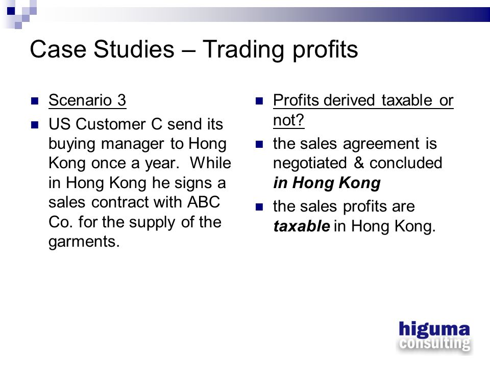 Case Studies – Trading profits Scenario 3 US Customer C send its buying manager to Hong Kong once a year. While in Hong Kong he signs a sales contract
