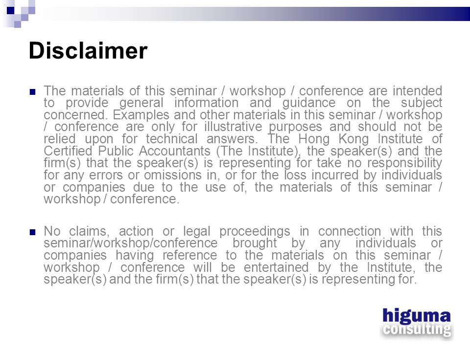 Disclaimer The materials of this seminar / workshop / conference are intended to provide general information and guidance on the subject concerned. Ex