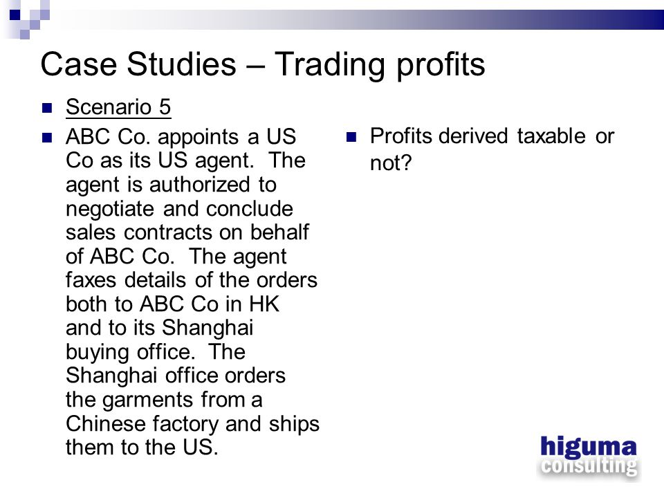 Case Studies – Trading profits Scenario 5 ABC Co. appoints a US Co as its US agent. The agent is authorized to negotiate and conclude sales contracts