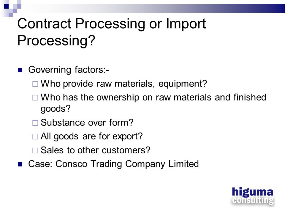 Contract Processing or Import Processing? Governing factors:- Who provide raw materials, equipment? Who has the ownership on raw materials and finishe