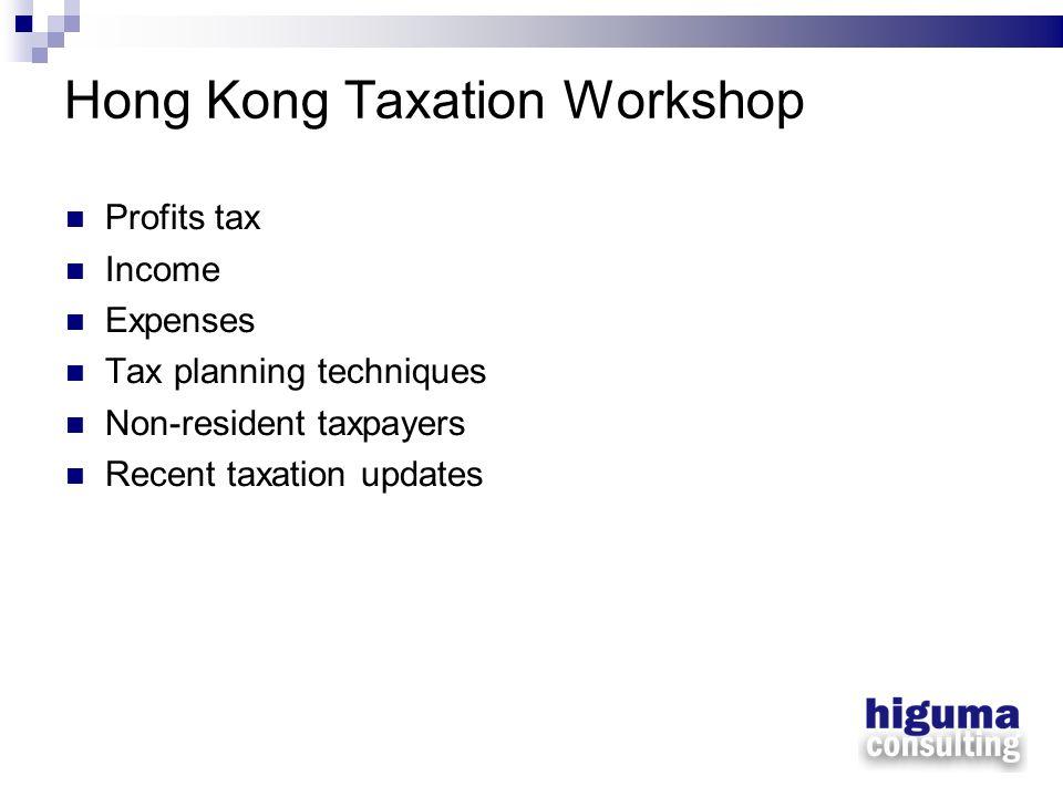 Hong Kong Profits Tax Capital vs. Revenue Onshore vs. offshore Profits tax rate: 17.5%