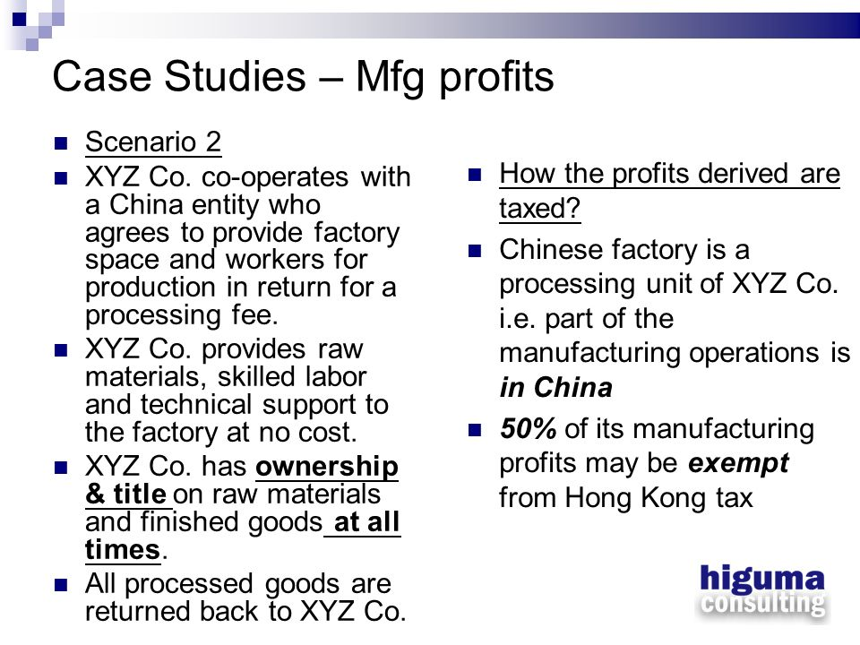 Case Studies – Mfg profits Scenario 2 XYZ Co. co-operates with a China entity who agrees to provide factory space and workers for production in return