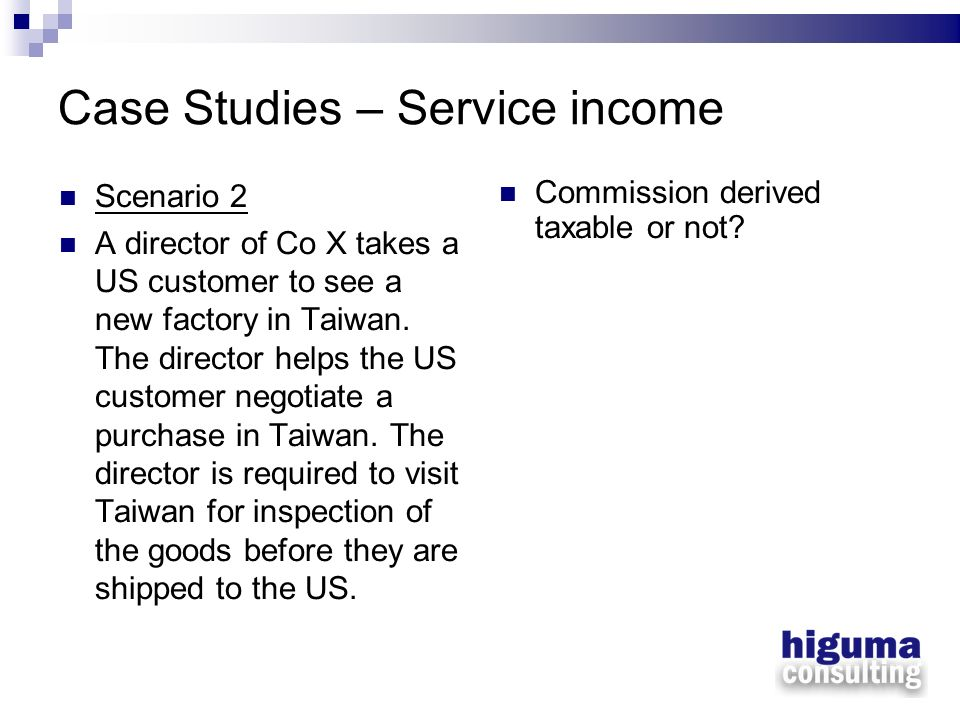 Case Studies – Service income Scenario 2 A director of Co X takes a US customer to see a new factory in Taiwan. The director helps the US customer neg