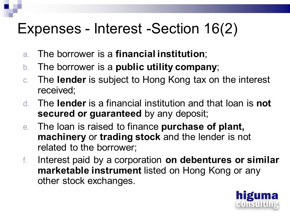 Expenses - Interest -Section 16(2) a. The borrower is a financial institution; b. The borrower is a public utility company; c. The lender is subject t