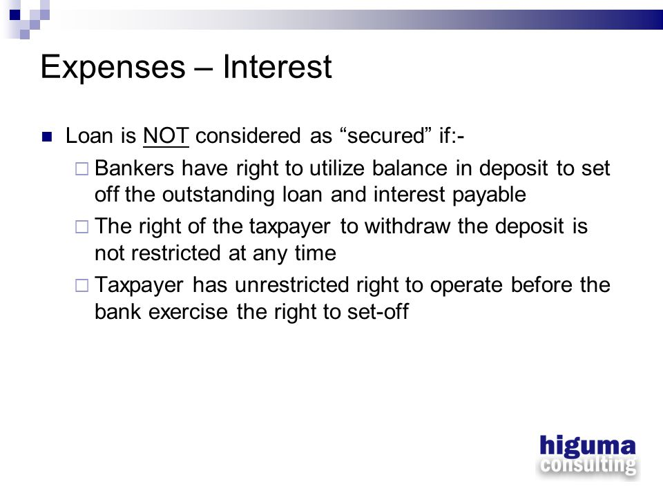 Expenses – Interest Loan is NOT considered as secured if:- Bankers have right to utilize balance in deposit to set off the outstanding loan and intere