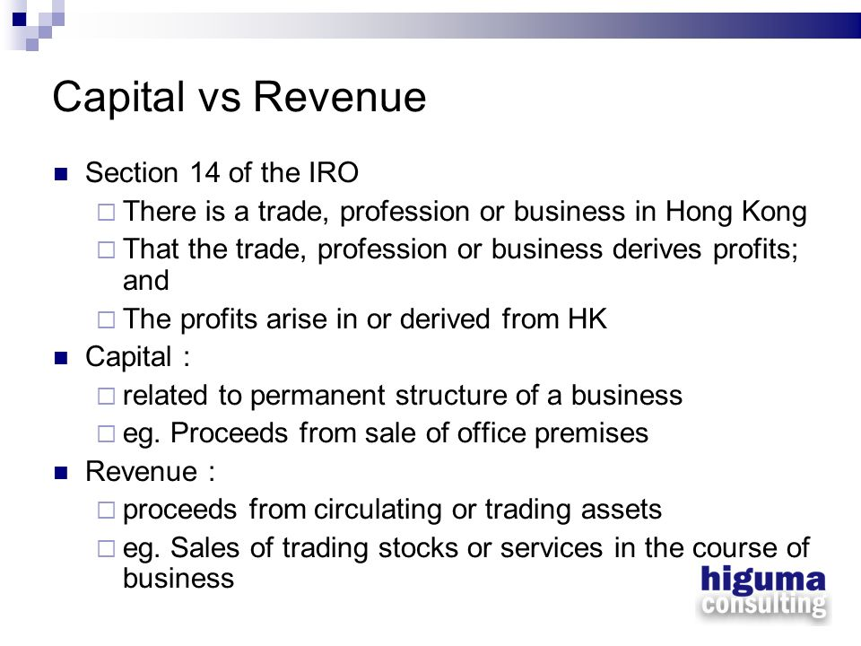 Capital vs.Revenue Expenses Capital – in the form of investment, purchase of fixed assets etc.