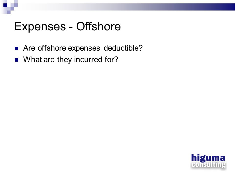 Expenses - Offshore Are offshore expenses deductible? What are they incurred for?