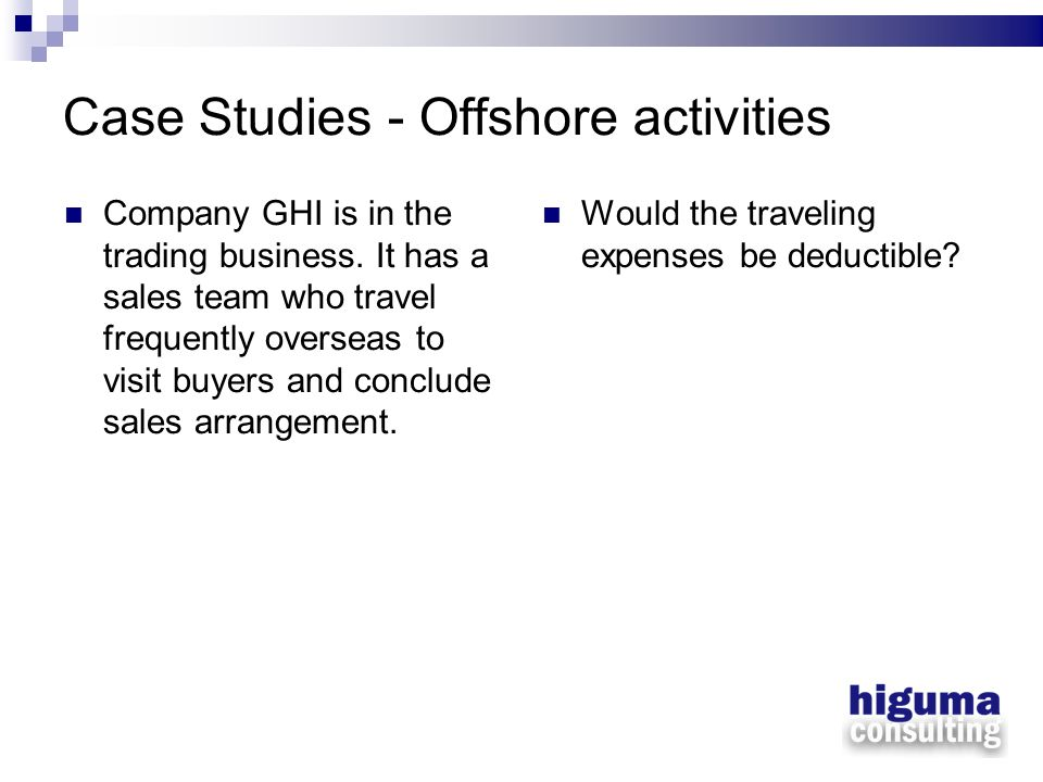 Case Studies - Offshore activities Company GHI is in the trading business. It has a sales team who travel frequently overseas to visit buyers and conc