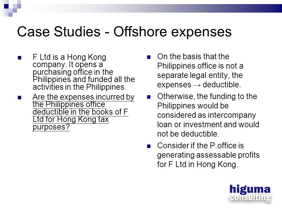 Case Studies - Offshore expenses F Ltd is a Hong Kong company. It opens a purchasing office in the Philippines and funded all the activities in the Ph