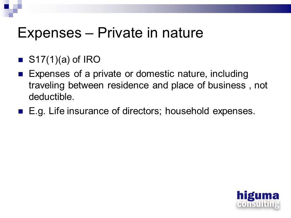 Expenses – Private in nature S17(1)(a) of IRO Expenses of a private or domestic nature, including traveling between residence and place of business, n