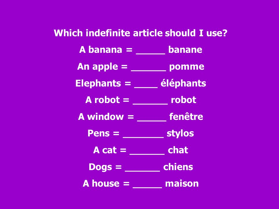 Cest à vous. Using the verb aimer, complete these sentences using the indefinite article required.