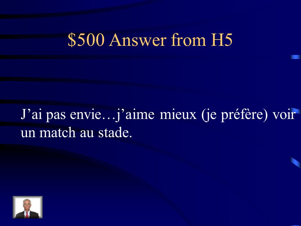 $500 Question from H5 I dont feel like it…Id rather watch a game at the stadium.