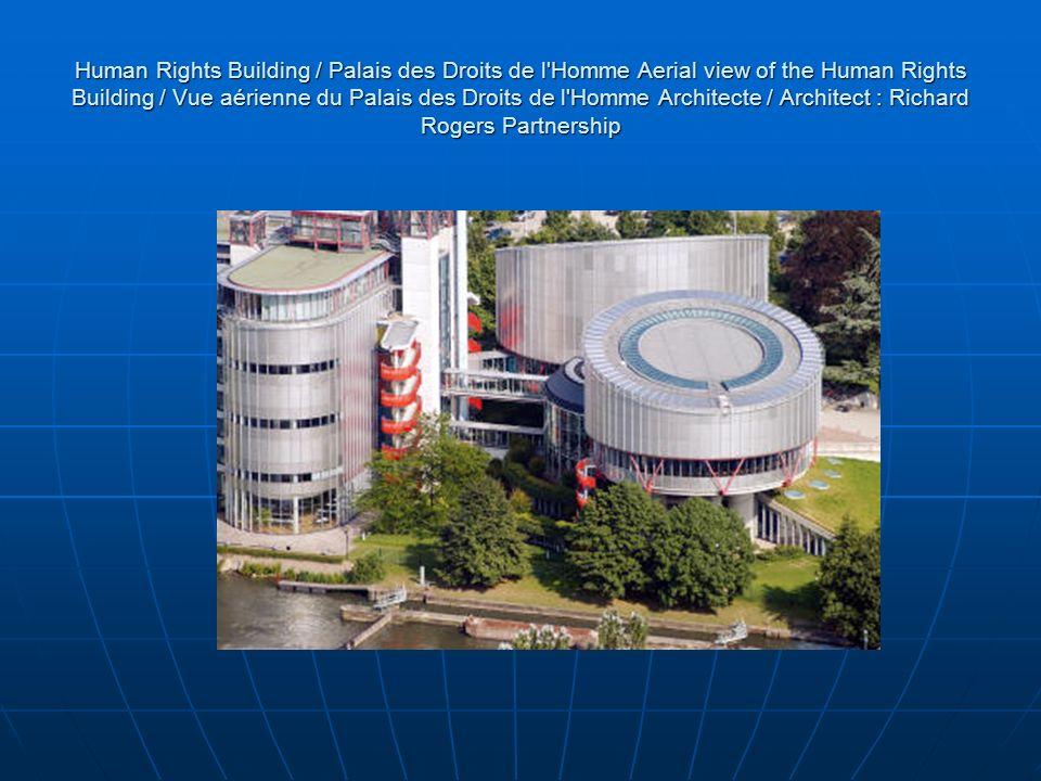 Human Rights Building / Palais des Droits de l'Homme Aerial view of the Human Rights Building / Vue aérienne du Palais des Droits de l'Homme Architect