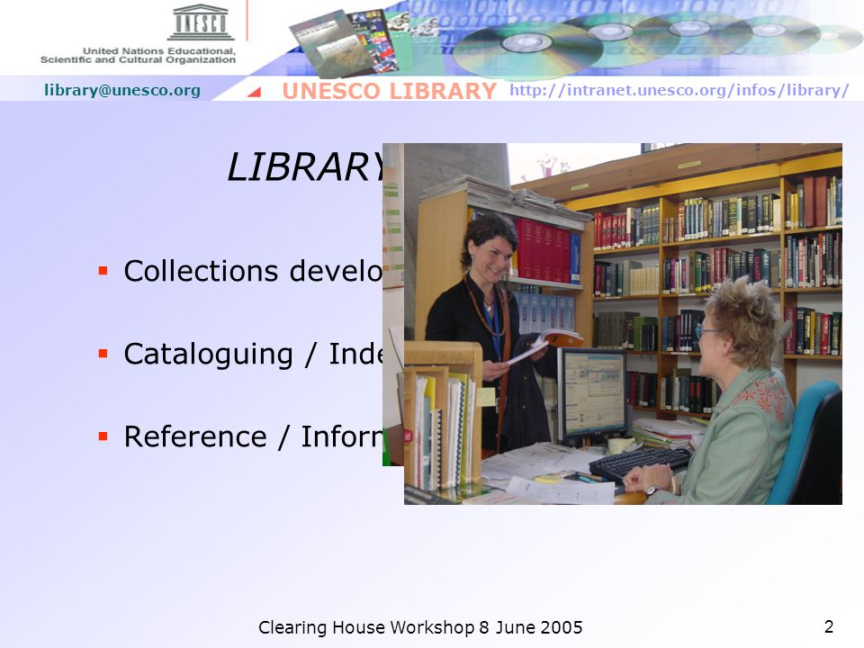 http://intranet.unesco.org/infos/library/ UNESCO LIBRARY library@unesco.org To know where to find it UNESCO Library resources at your fingertips Presentation by Petra van den Born Reference and User Services