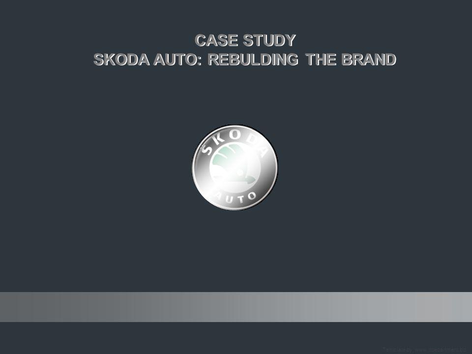 CASE STUDY SKODA AUTO: REBULDING THE BRAND CASE STUDY SKODA AUTO: REBULDING THE BRAND Template by: www.itdepartment.biz