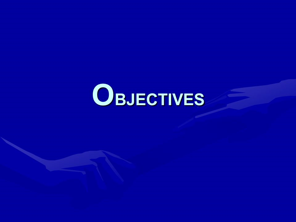 O BJECTIVES