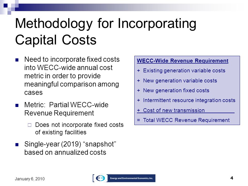 4 January 6, 2010 Methodology for Incorporating Capital Costs Need to incorporate fixed costs into WECC-wide annual cost metric in order to provide me