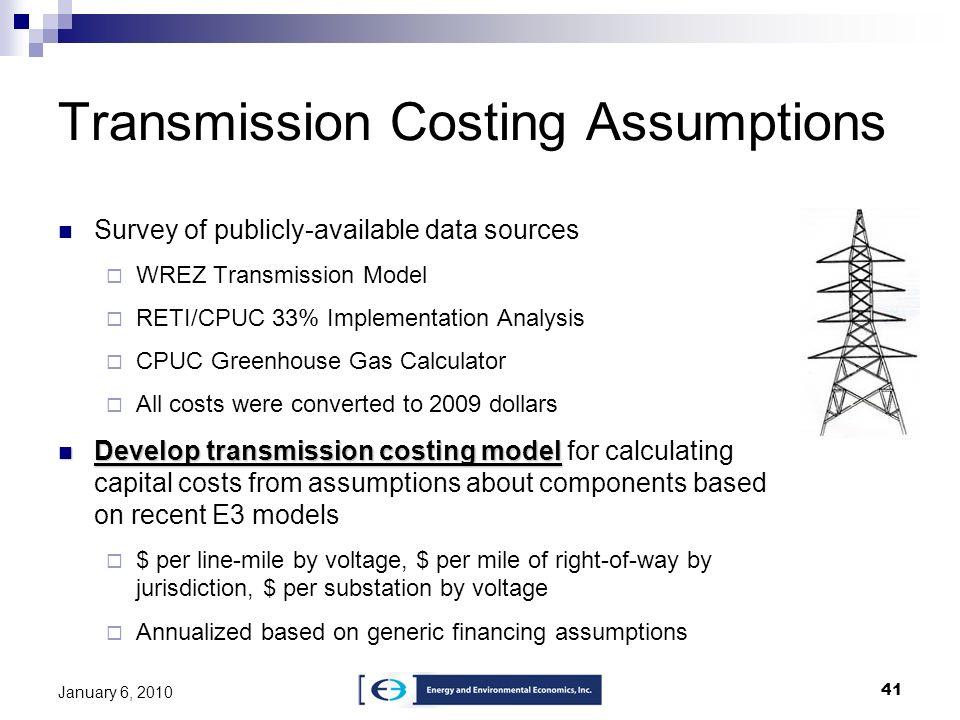 41 January 6, 2010 Transmission Costing Assumptions Survey of publicly-available data sources WREZ Transmission Model RETI/CPUC 33% Implementation Ana