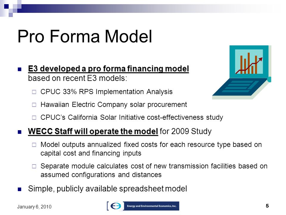 5 January 6, 2010 Pro Forma Model E3 developed a pro forma financing model E3 developed a pro forma financing model based on recent E3 models: CPUC 33
