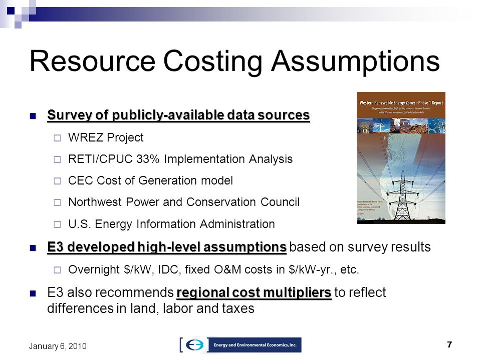 7 January 6, 2010 Resource Costing Assumptions Survey of publicly-available data sources Survey of publicly-available data sources WREZ Project RETI/C
