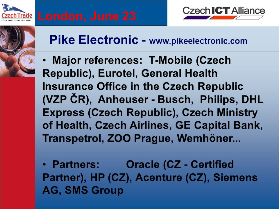 London, June 23 Pike Electronic - www.pikeelectronic.com Major references: T-Mobile (Czech Republic), Eurotel, General Health Insurance Office in the