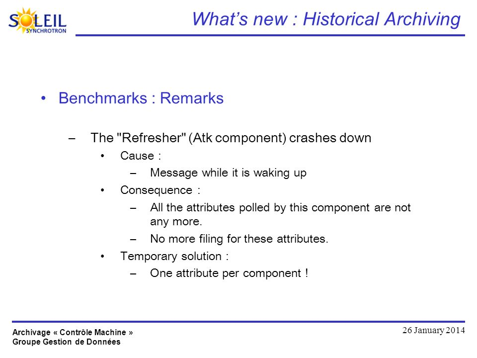 Archivage « Contrôle Machine » Groupe Gestion de Données 26 January 2014 Whats new : Historical Archiving Benchmarks : Remarks –The