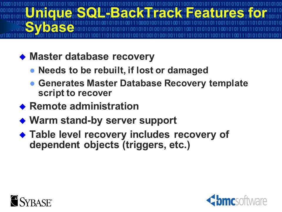 Unique SQL-BackTrack Features for Sybase Master database recovery Needs to be rebuilt, if lost or damaged Generates Master Database Recovery template
