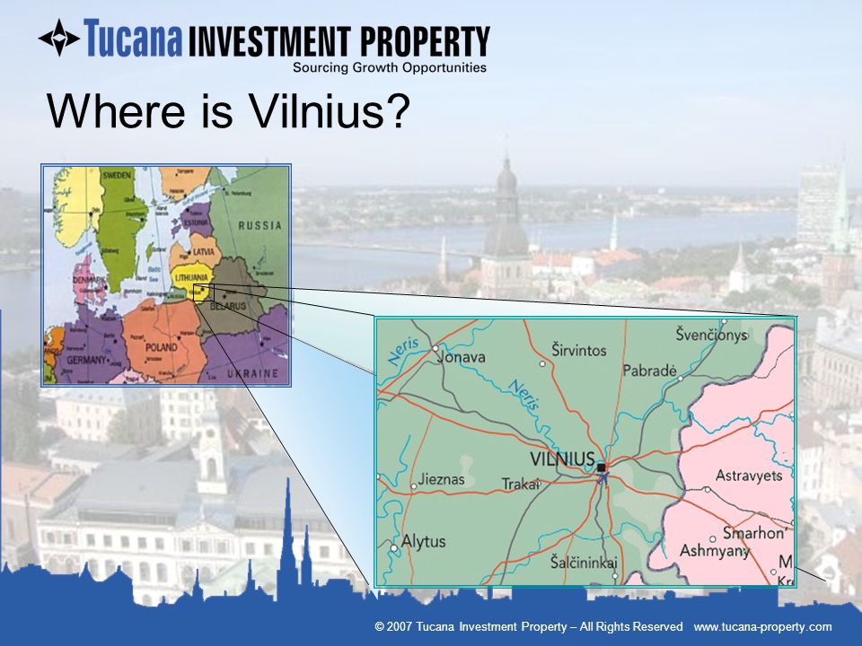 © 2007 Tucana Investment Property – All Rights Reserved www.tucana-property.com Where is Vilnius?