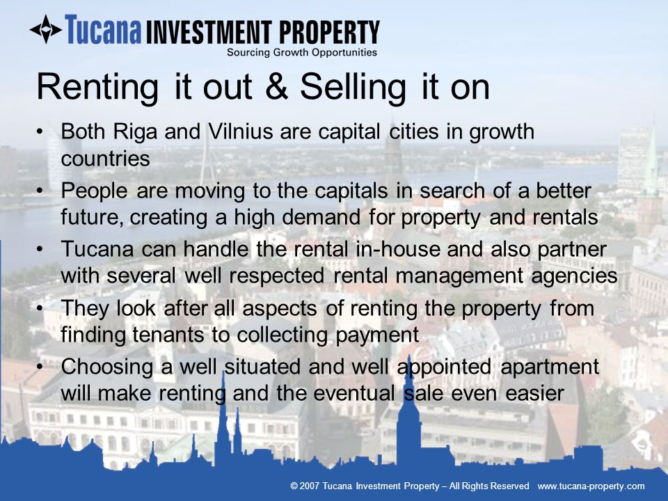 © 2007 Tucana Investment Property – All Rights Reserved www.tucana-property.com Renting it out & Selling it on Both Riga and Vilnius are capital citie
