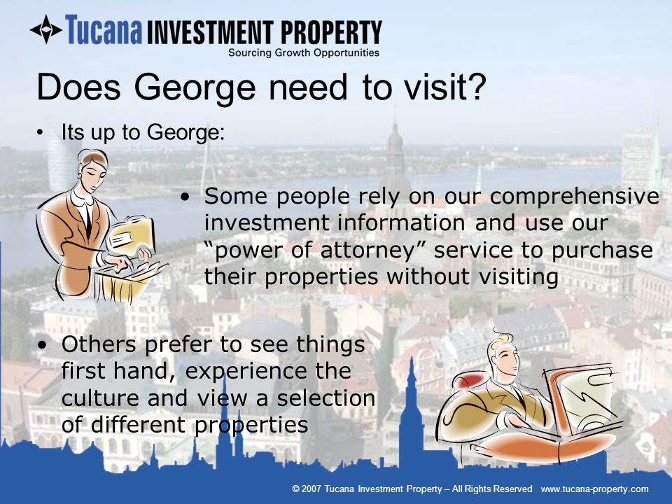 © 2007 Tucana Investment Property – All Rights Reserved www.tucana-property.com Does George need to visit? Its up to George: Others prefer to see thin