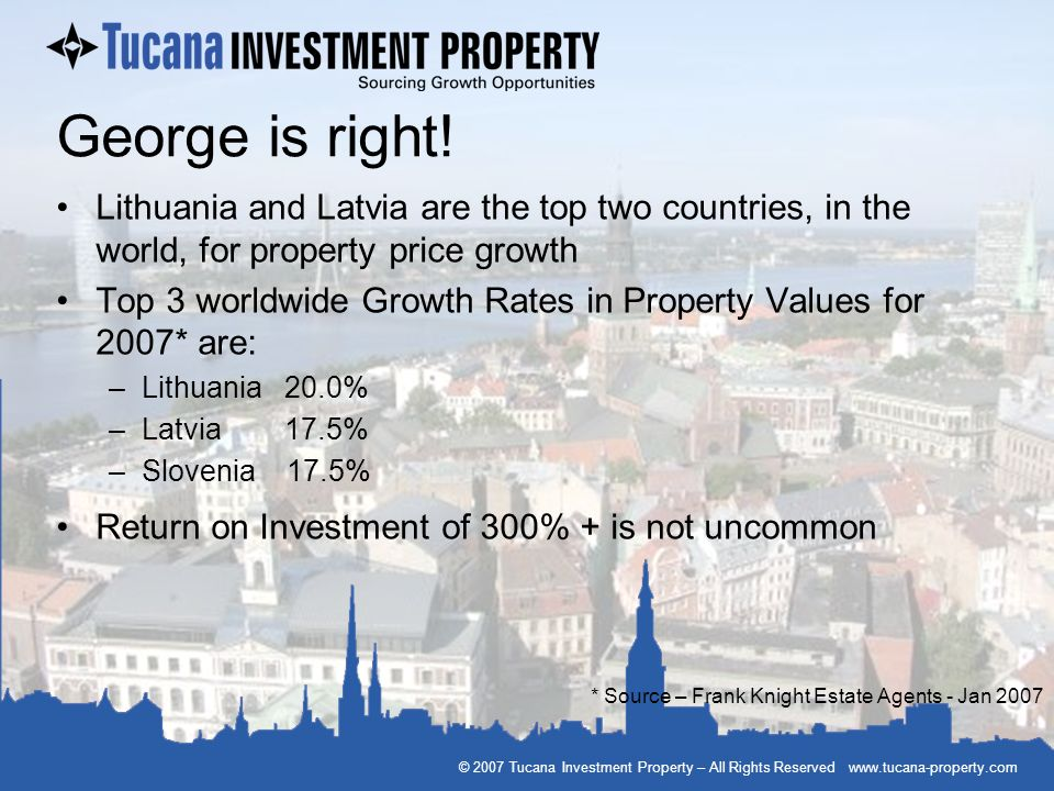 © 2007 Tucana Investment Property – All Rights Reserved www.tucana-property.com Using the Tucana Index George liked The Tucana Investment Index because it enabled him to rank individual properties in line with his investment needs The Tucana Investment Packs clearly show how the Index is calculated for each property Any property with a Tucana Index of 60 or more is likely to be a good investment