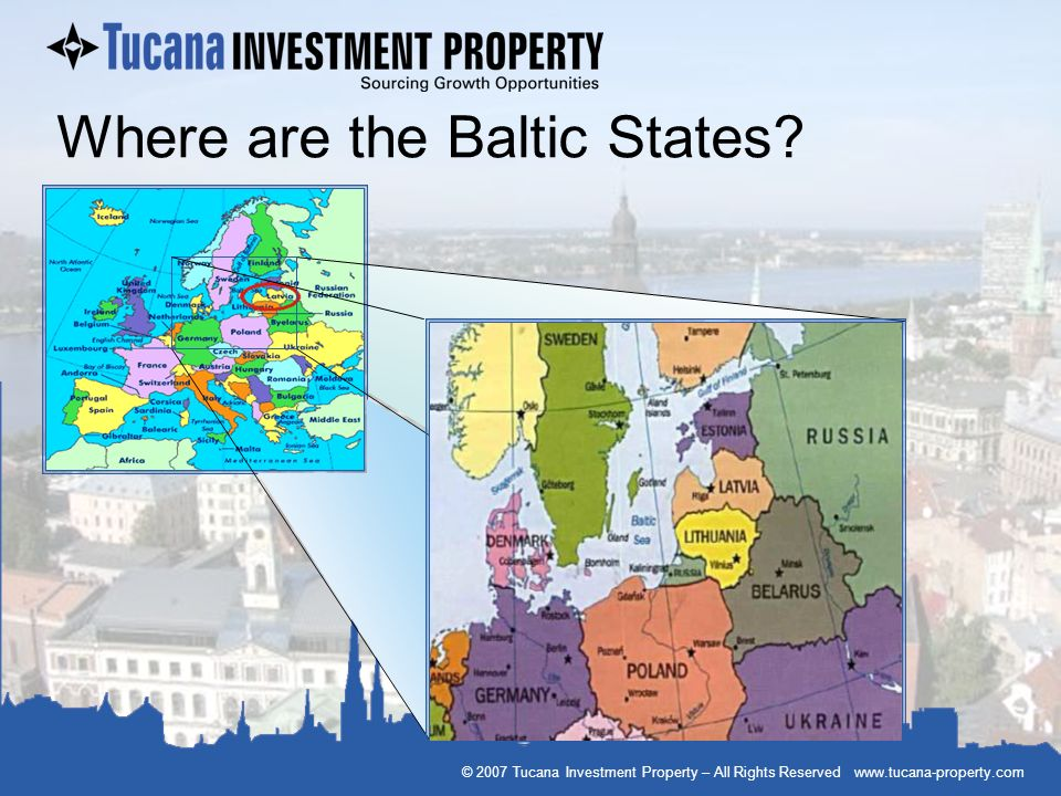 © 2007 Tucana Investment Property – All Rights Reserved www.tucana-property.com Where is Riga?