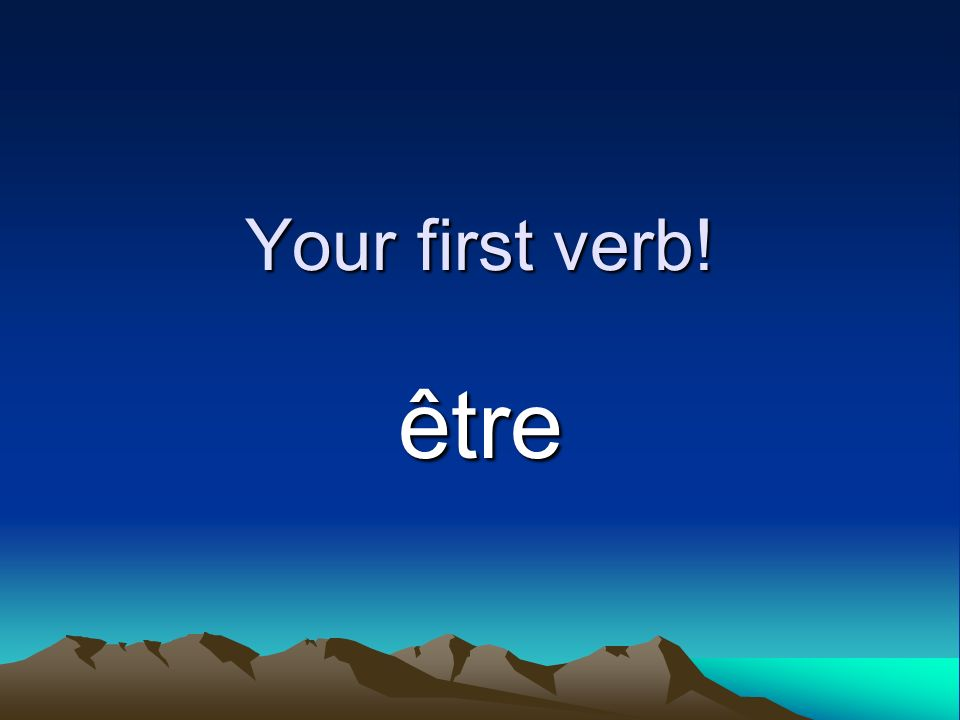 Your first verb! être